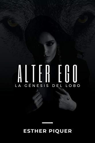 ALTER EGO: La génesis del lobo de Esther Piquer