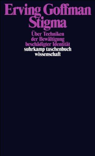 Stigma: Über Techniken der Bewältigung beschädigter Identität (suhrkamp taschenbuch wissenschaft)