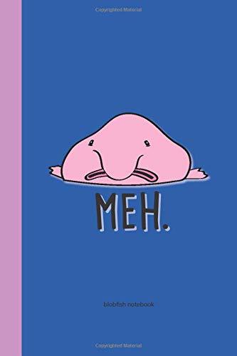 Blobfish notebook Meh.: Blobfish journal funny notebook, 110...