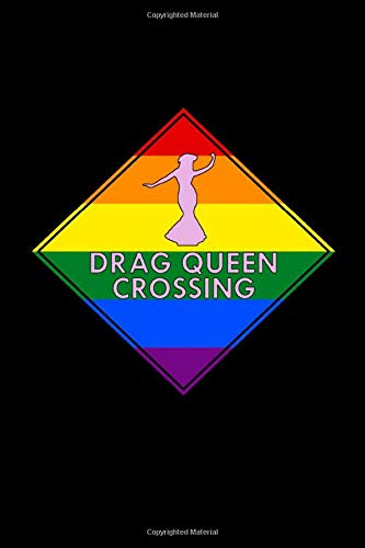 Drag Queen Crossing: Colorful Notepad for LGBT Fans, Gay Pride Journal, Rainbow Notebook, Lesbian Wedding Planner, Composition Notebook, Adult book, 6x9'' 100 lined pages