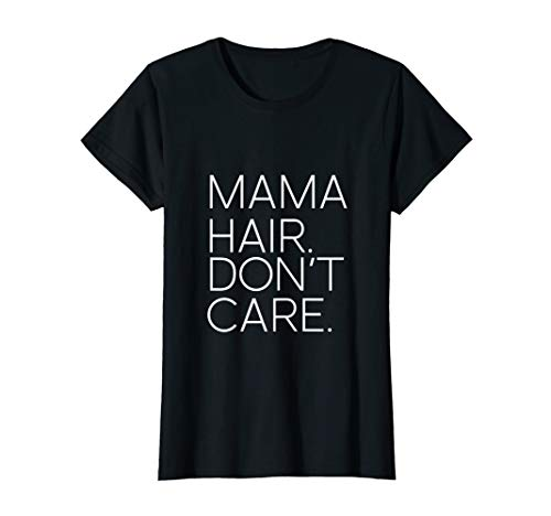 Womens Mama Hair Don't Care   Mom & Grandma Gifts For Mother's Day (Katja Kassin Mommy Blows Best)