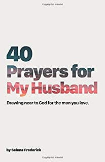40 Prayers for My Husband: Drawing Near to God for the Man You Love (The 40-Day Prayer Journey) (Volume 2)