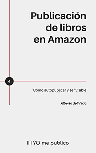 Publicación de libros en Amazon: Cómo autopublicar y ser visible (YO me publico)