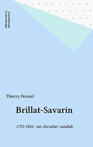Brillat-Savarin: 1755-1826 : un chevalier candide (Document)