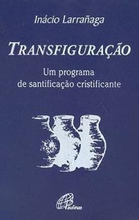 Transfiguração. Um Programa de Santificação Cristificante