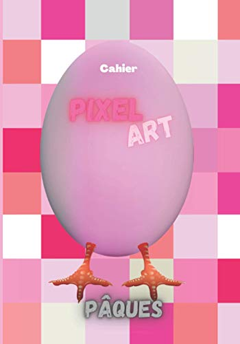 Cahier Pixel ART Pâques: Cahier d'activités pour les fans de pixel art, composé de grilles vierges pour laisser cours à son imagination avec en déco ... de pâques. Idéal pour les enfants créatifs !