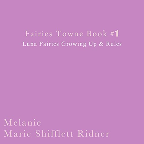 Fairies Towne Book #1: Luna Fairies Growing Up & Rules audiobook cover art