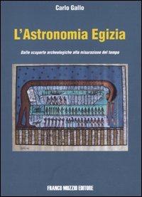 L'astronomia egizia. Dalle scopere archeologiche alla misurazione del tempo. Ediz. illustrata