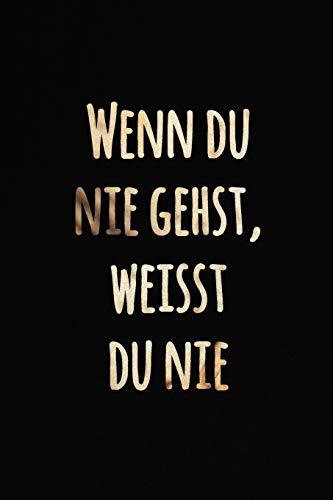 Wenn du nie gehst, weisst du nie: Gold und schwarzes inspirierend Zitat Notizbuch   Leeres Liniertes Notizbuch für Notizen   Journal Notebook   ... Tagebuch zum Selberschreiben (German Edition)