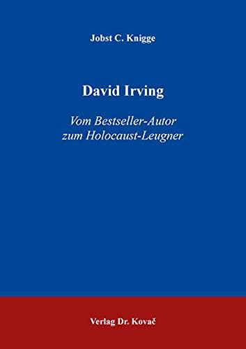 David Irving: Vom Bestseller-Autor zum Holocaust-Leugner (Studien zur Zeitgeschichte)