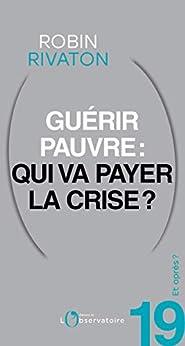 Et après? #19 Guérir pauvre: qui va payer la crise? (Et après ?) par [Robin Rivaton]