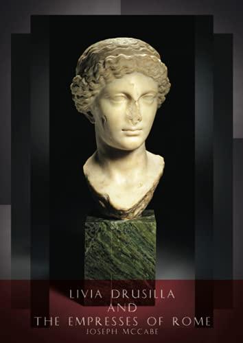 Livia Drusilla and The Empresses of Rome: Crispina / Julia / Agrippina the Elder / Messalina / Agrippina the Younger / Octavia / Poppaea / Domitia / ... / Lucilla / Julia Domna / Julia Maesa ...