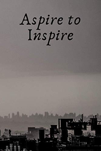 Aspire to Inspire Notebook: Black Lined Notebook Journal, Funny Gift (Funny Work Journal/Notebook), 6' x 9', 120 Pages, Matte Finish