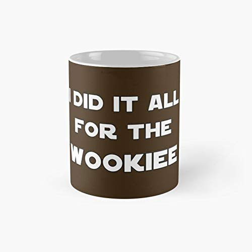 I Did It All For The Wookiee Classic Mug - Funny Gift Coffee Tea Cup White 11 Oz Best Gift For Holidays.