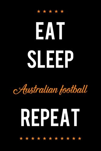 Eat Sleep Australian football Repeat: Notebook Lined pages, 6.9 inches,120 pages, White paper Journal