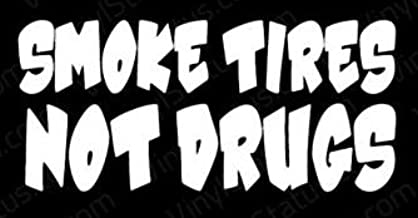 Smoke Tires Not Drugs JDM Funny Decal Vinyl Sticker|Cars Trucks Vans Walls Laptop| White |5.5 x 2.5 in|LLI359
