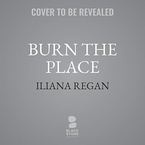 Burn the Place     A Memoir              De :                                                                                                                                 Iliana Regan                           Durée : 8 h     Pas de notations     Global 0,0