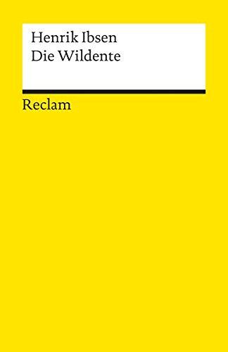 Die Wildente: Schauspiel in fünf Akten (Reclams Universal-Bibliothek)