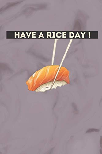 Have a rice day: 6x9 Journal for Writing Down Daily Habits, Diary, Nootbook, Gift for Sushi Lovers