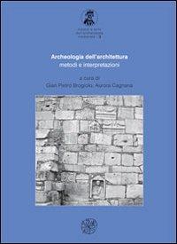 Archeologia dell'architettura. Metodi e interpretazioni