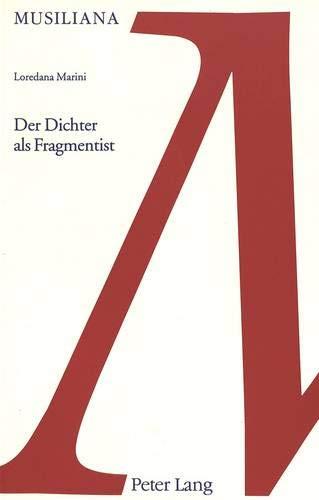 """Der Dichter als Fragmentist: Geschichte und Geschichten in Robert Musils Roman """"Der Mann ohne Eigenschaften (Musiliana)"""