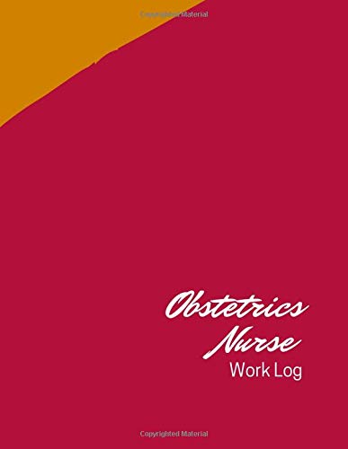 Obstetrics Nurse Work Log: Work Log, Work Diary, Daily Logs, Office Supplies, Stationary, Business and Personal Use, Entrepreneurs, Careers, ... Easter, 8.5 x 11 (Work Logs, Band 143)
