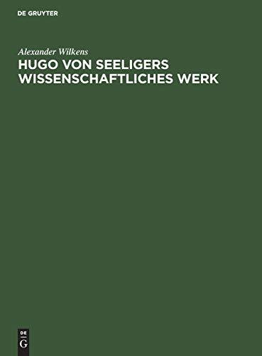 Hugo von Seeligers wissenschaftliches Werk: Festrede gehalten in der öffentlichen Sitzung der B. Akademie der Wissenschaften zur Feier des 168. Stiftungstages am 20. Juli 1927