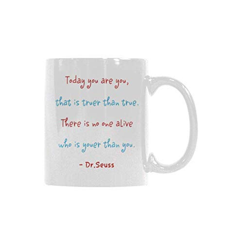 Today You Are You, That is Truer Than True. There Is No Alive Who Is Youer Than You. Dr. Seuss White Ceramic Coffee Mug 11oz
