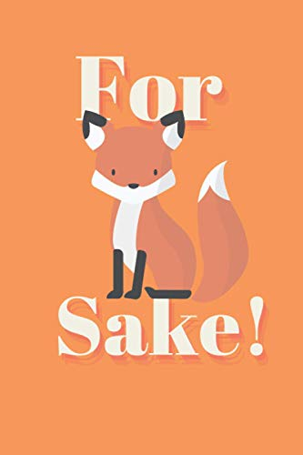 For Fox Sake Journal Notebook: Funny fox journal notebook or diary, perfect as a fox themed gift idea for friends and family (6x9 in, 120 lined pages, orange cover)
