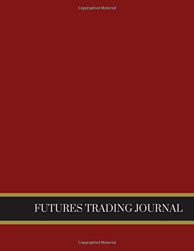 FUTURES TRADING JOURNAL: DAY TRADING NOTEBOOK| STOCK TRADING ACTIVITIES |TRADE NOTEBOOK FOR TRADERS OF STOCKS, OPTIONS, FUTURES, FOREX.