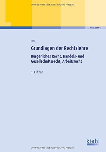 Grundlagen der Rechtslehre: Bürgerliches Recht, Handels- und Gesellschaftsrecht, Arbeitsrecht (Lehrbücher für die berufliche Weiterbildung)