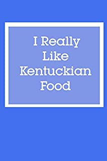I Really Like Kentuckian Food: Lined Notebook / Journal Gift, 120 Pages, 6*9, Soft Cover, Matte Finish