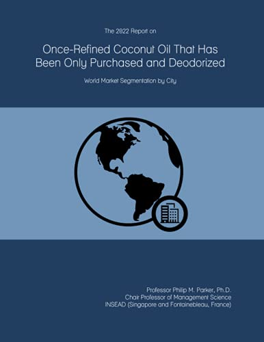 The 2022 Report on Once-Refined Coconut Oil That Has Been Only Purchased and Deodorized: World Market Segmentation by City