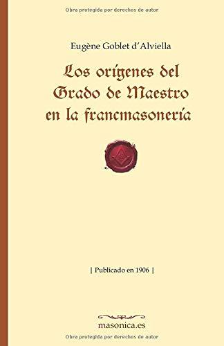 Los orígenes del Grado de Maestro en la francmasonería: Publicado en 1906 (FONDO HISTÓRICO DE LA MASONERÍA)