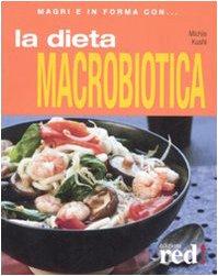 La dieta macrobiotica. Ediz. illustrata