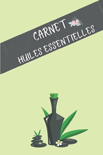 Mon Carnet Huiles Essentielles: Carnet huile essentielles pour noter vous huiles préférées et leurs effets, et aussi ses mélanges favoris / Carnet à remplir 120 pages