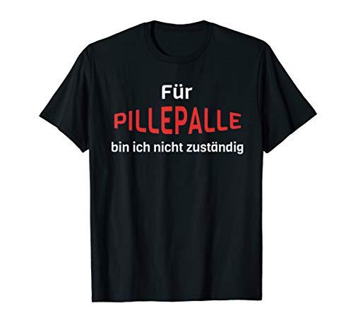 Für Pillepalle bin ich nicht zuständig T-Shirt