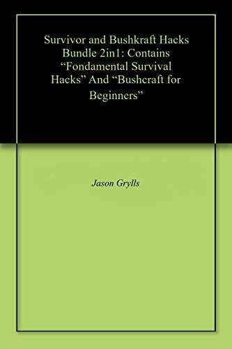 "Survivor and Bushkraft Hacks Bundle 2in1: Contains ""Fondamental Survival Hacks"" And ""Bushcraft for Beginners"" (English Edition)"