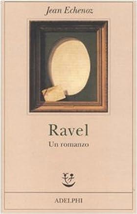 Ravel. Un romanzo