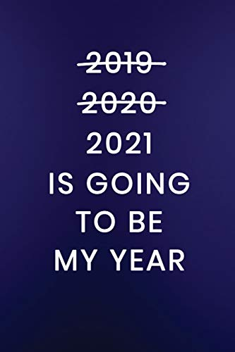 2021 Is Going To Be My Year: Journal Notebook 100 Lined Pages (Funny Goal Setting Life Goals Getter Work Humor Journaling Note Book, Band 241)