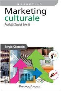 Marketing culturale. Prodotti servizi eventi