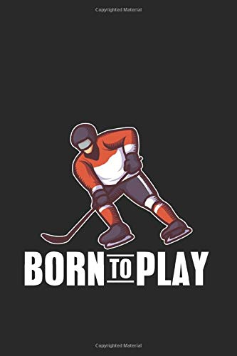 Born To Play: Ice Hockey Dad Journal | Notebook | Workbook For Ice Hockey And Tough Sports Fan - 6x9 - 120 Blank Lined Pages