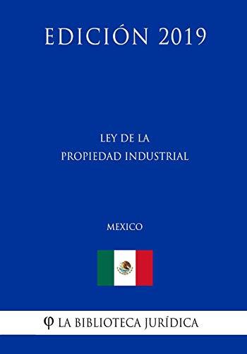 Ley de la Propiedad Industrial (México) (Edición 2019)