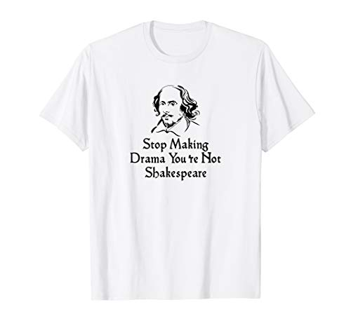Lustige Sprüche Stop Making Drama You're Not Shakespeare.. T-Shirt