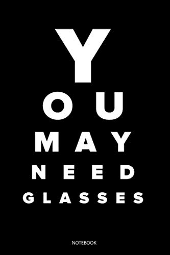 You May Need Glasses: Liniertes Notizbuch A5 - Augenoptiker Abschluss Optometrist Optiker Augenarzt Notizbuch Geschenk