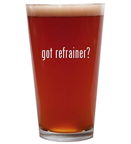 got refrainer? - 16oz Beer Pint Glass Cup