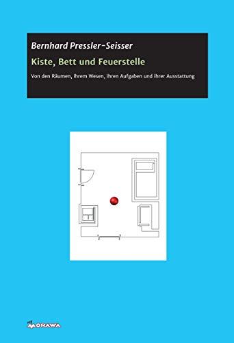 Kiste, Bett und Feuerstelle: Von den Räumen, ihrem Wesen, ihren Aufgaben und ihrer Ausstattung