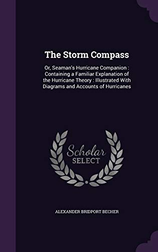 The Storm Compass: Or, Seaman's Hurricane Companion: Containing a Familiar Explanation of the Hurricane Theory: Illustrated with Diagrams and Accounts of Hurricanes