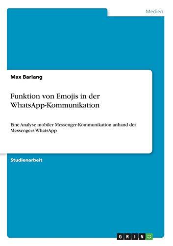 Funktion von Emojis in der WhatsApp-Kommunikation: Eine Analyse mobiler Messenger-Kommunikation anhand des Messengers WhatsApp