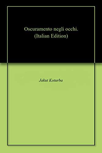 Oscuramento negli occhi. (Italian Edition)